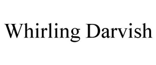 mark for WHIRLING DARVISH, trademark #85611613
