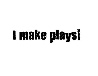 mark for I MAKE PLAYS!, trademark #85611787