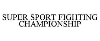 mark for SUPER SPORT FIGHTING CHAMPIONSHIP, trademark #85612049