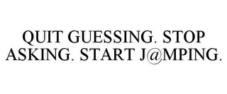 mark for QUIT GUESSING. STOP ASKING. START J@MPING., trademark #85612100