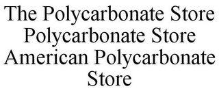 mark for THE POLYCARBONATE STORE POLYCARBONATE STORE AMERICAN POLYCARBONATE STORE, trademark #85612169