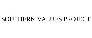 mark for SOUTHERN VALUES PROJECT, trademark #85612189