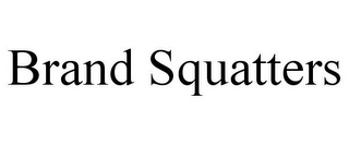 mark for BRAND SQUATTERS, trademark #85612201