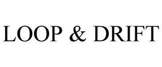 mark for LOOP & DRIFT, trademark #85612350