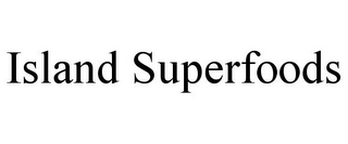 mark for ISLAND SUPERFOODS, trademark #85612752