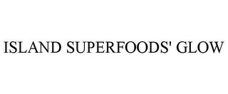 mark for ISLAND SUPERFOODS' GLOW, trademark #85612755