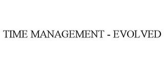 mark for TIME MANAGEMENT - EVOLVED, trademark #85612779