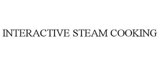 mark for INTERACTIVE STEAM COOKING, trademark #85612907