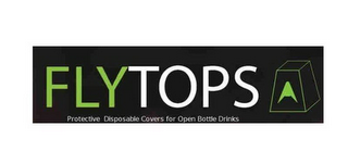 mark for FLYTOPS PROTECTIVE DISPOSABLE COVERS FOR OPEN BOTTLE DRINKS, trademark #85613007