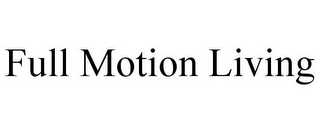 mark for FULL MOTION LIVING, trademark #85613030