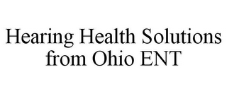 mark for HEARING HEALTH SOLUTIONS FROM OHIO ENT, trademark #85613169