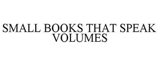 mark for SMALL BOOKS THAT SPEAK VOLUMES, trademark #85613515