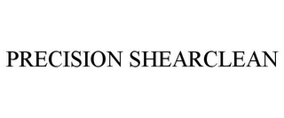 mark for PRECISION SHEARCLEAN, trademark #85613565