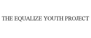 mark for THE EQUALIZE YOUTH PROJECT, trademark #85613760