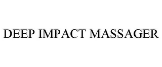 mark for DEEP IMPACT MASSAGER, trademark #85613984