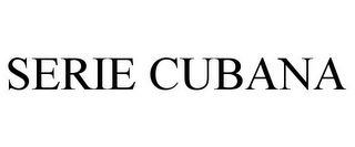 mark for SERIE CUBANA, trademark #85614261