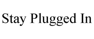 mark for STAY PLUGGED IN, trademark #85614644