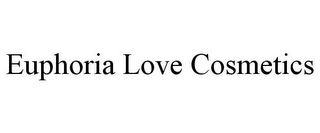 mark for EUPHORIA LOVE COSMETICS, trademark #85614717