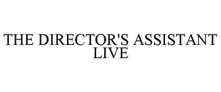 mark for THE DIRECTOR'S ASSISTANT LIVE, trademark #85614724