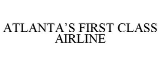 mark for ATLANTA'S FIRST CLASS AIRLINE, trademark #85614817