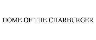mark for HOME OF THE CHARBURGER, trademark #85614847