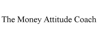 mark for THE MONEY ATTITUDE COACH, trademark #85615167
