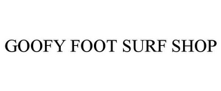 mark for GOOFY FOOT SURF SHOP, trademark #85615246