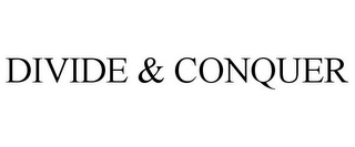 mark for DIVIDE & CONQUER, trademark #85615276