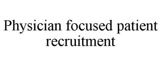 mark for PHYSICIAN FOCUSED PATIENT RECRUITMENT, trademark #85615340
