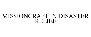 mark for MISSIONCRAFT IN DISASTER RELIEF, trademark #85615375