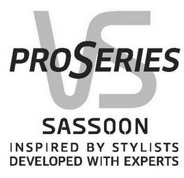mark for VS PROSERIES SASSOON INSPIRED BY STYLISTS DEVELOPED WITH EXPERTS, trademark #85615693