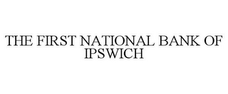 mark for THE FIRST NATIONAL BANK OF IPSWICH, trademark #85616016