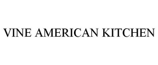 mark for VINE AMERICAN KITCHEN, trademark #85616292