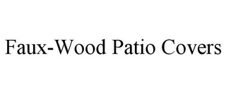 mark for FAUX-WOOD PATIO COVERS, trademark #85616299