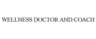 mark for WELLNESS DOCTOR AND COACH, trademark #85616425