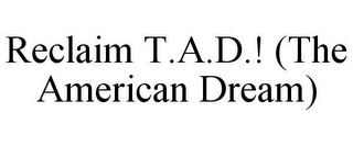 mark for RECLAIM T.A.D.! (THE AMERICAN DREAM), trademark #85616671
