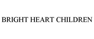 mark for BRIGHT HEART CHILDREN, trademark #85617033
