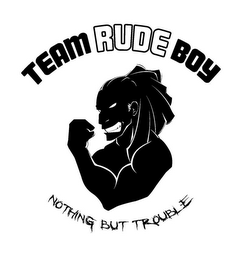 mark for TEAM RUDE BOY NOTHING BUT TROUBLE, trademark #85617430