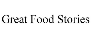 mark for GREAT FOOD STORIES, trademark #85617633