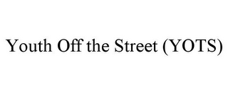 mark for YOUTH OFF THE STREET (YOTS), trademark #85617648