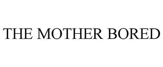mark for THE MOTHER BORED, trademark #85617928