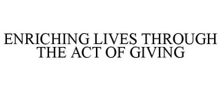 mark for ENRICHING LIVES THROUGH THE ACT OF GIVING, trademark #85618441