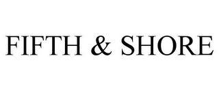 mark for FIFTH & SHORE, trademark #85618445