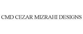 mark for CMD CEZAR MIZRAHI DESIGNS, trademark #85618505