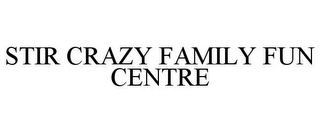 mark for STIR CRAZY FAMILY FUN CENTRE, trademark #85618773