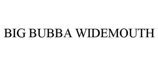 mark for BIG BUBBA WIDEMOUTH, trademark #85618802