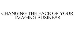 mark for CHANGING THE FACE OF YOUR IMAGING BUSINESS, trademark #85619315