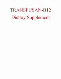 mark for TRANSFUSAN-B12 DIETARY SUPPLEMENT, trademark #85619452