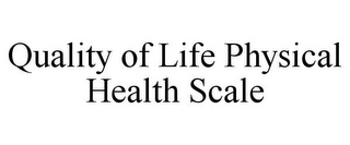 mark for QUALITY OF LIFE PHYSICAL HEALTH SCALE, trademark #85619753
