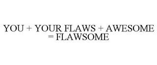 mark for YOU + YOUR FLAWS + AWESOME = FLAWSOME, trademark #85620052